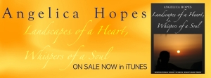 Landscapes of a Heart, Whispers of a Soul by Angelica Hopes